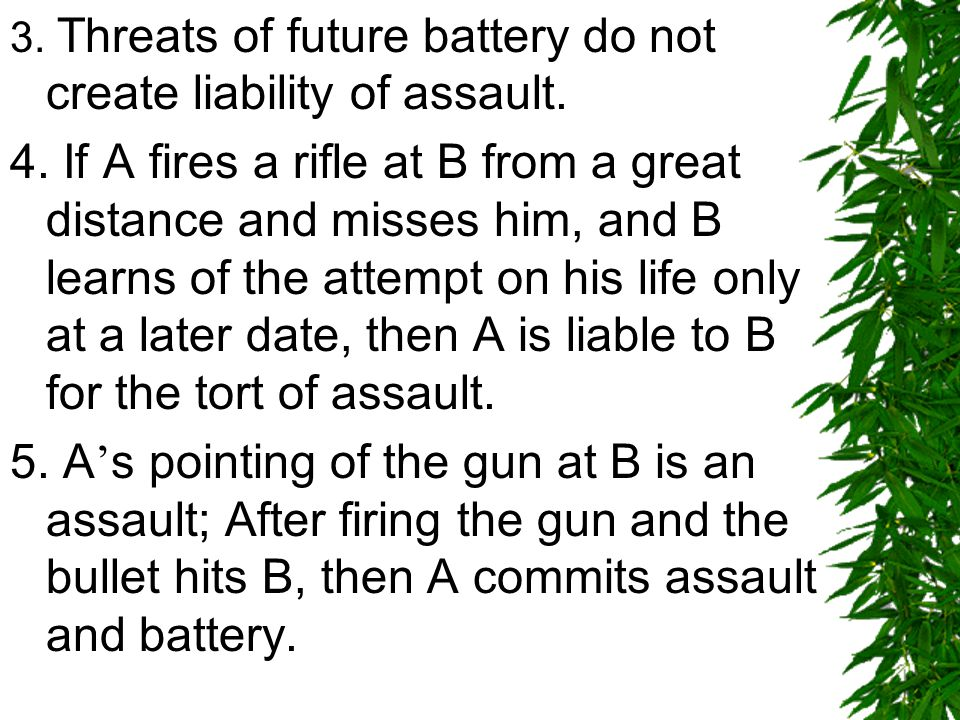 3. Threats of future battery do not create liability of assault.