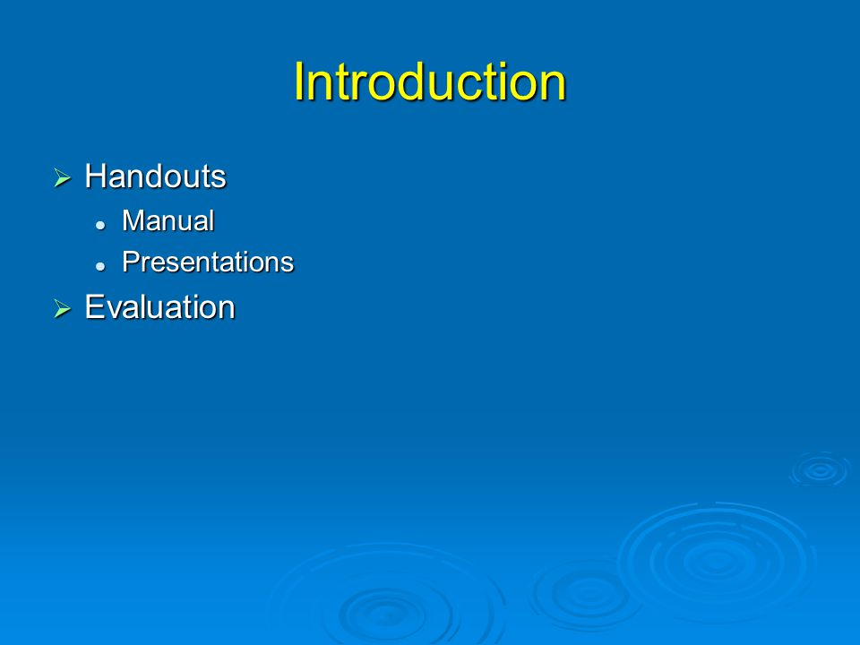 Introduction  Handouts Manual Manual Presentations Presentations  Evaluation