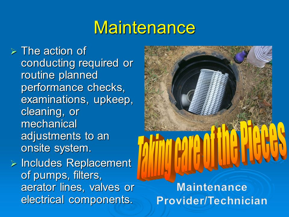 Maintenance  The action of conducting required or routine planned performance checks, examinations, upkeep, cleaning, or mechanical adjustments to an