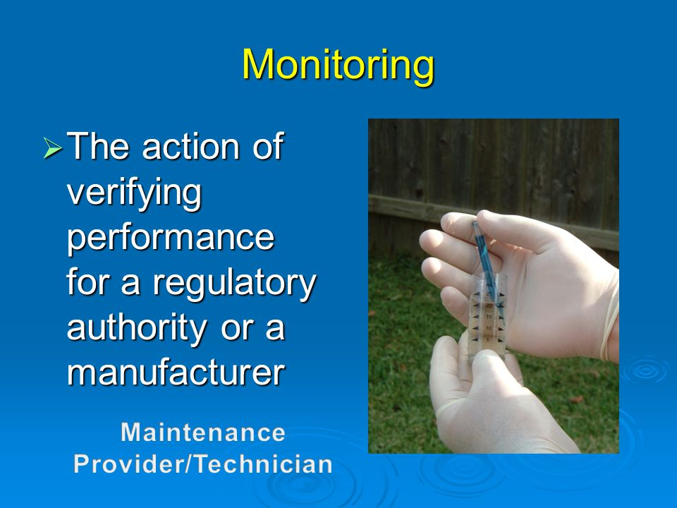 Monitoring  The action of verifying performance for a regulatory authority or a manufacturer