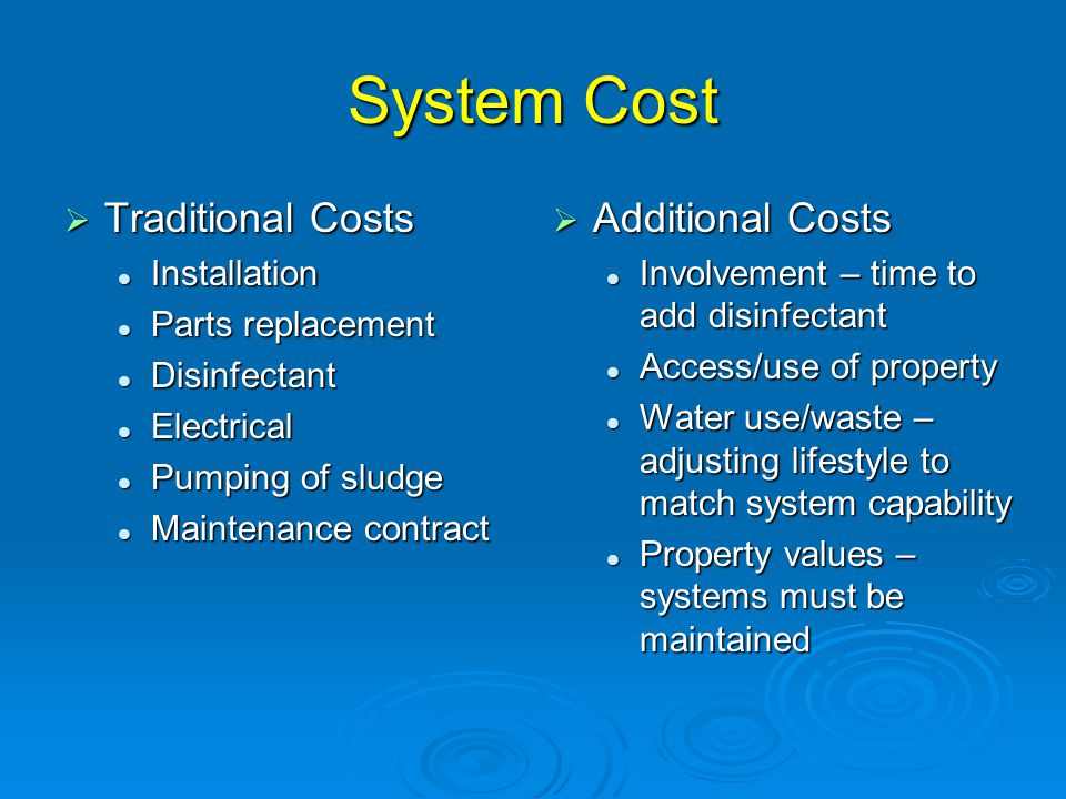 System Cost  Traditional Costs Installation Installation Parts replacement Parts replacement Disinfectant Disinfectant Electrical Electrical Pumping