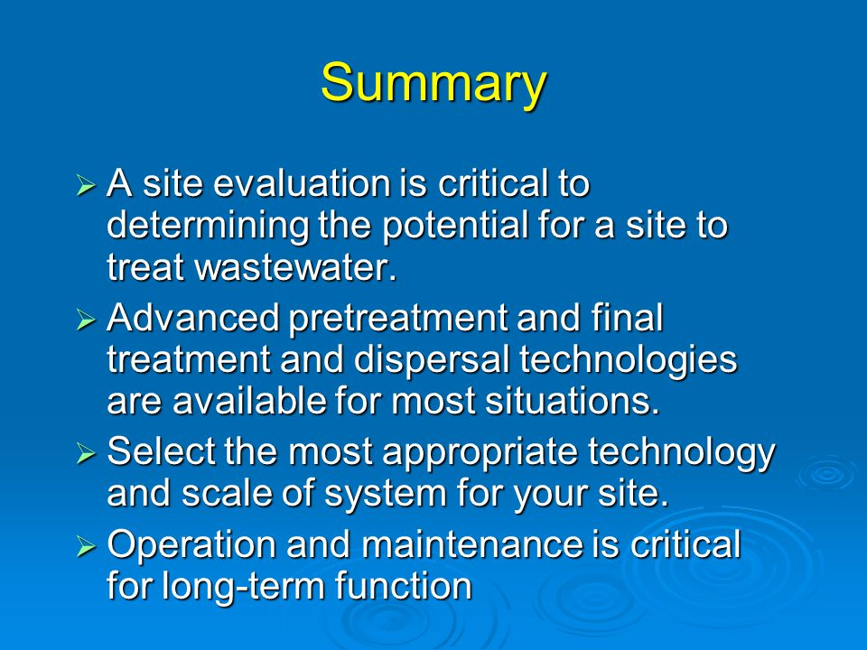 Summary  A site evaluation is critical to determining the potential for a site to treat wastewater.  Advanced pretreatment and final treatment and d