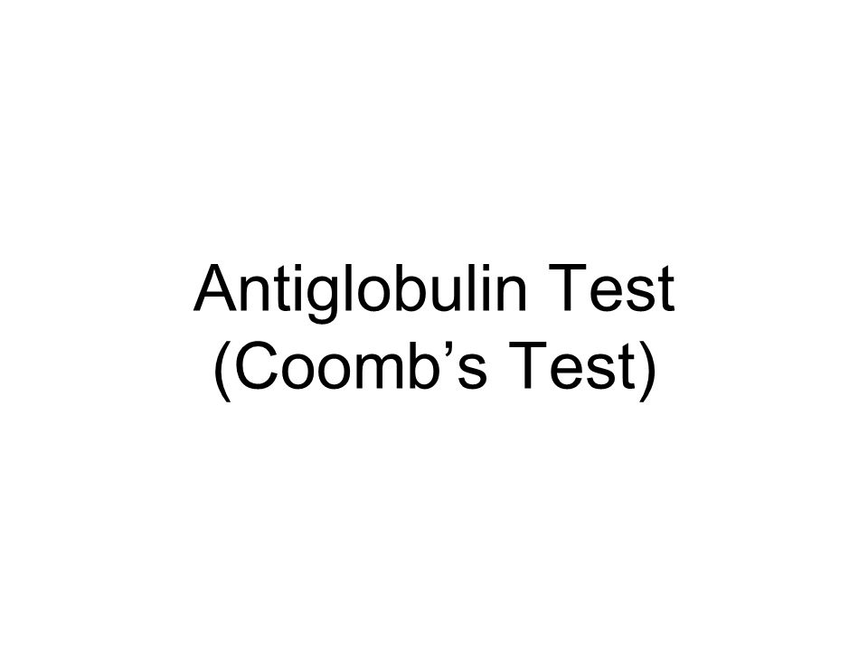 Antiglobulin Test (Coomb's Test)