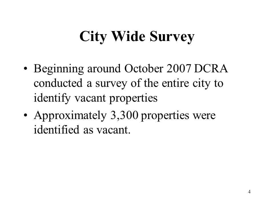 4 City Wide Survey Beginning around October 2007 DCRA conducted a survey of the entire city to identify vacant properties Approximately 3,300 properties were identified as vacant.