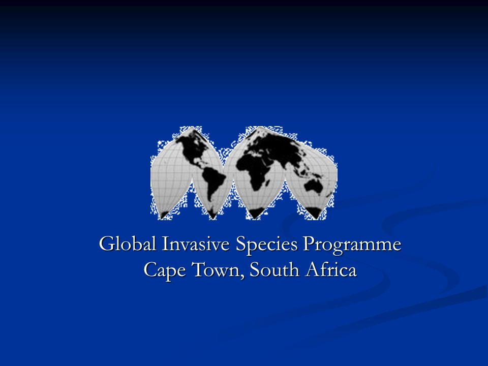 Global Invasive Species Programme Cape Town, South Africa