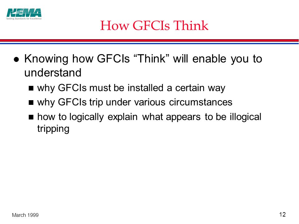 12 March 1999 How GFCIs Think l Knowing how GFCIs Think will enable you to understand why GFCIs must be installed a certain way why GFCIs trip under various circumstances how to logically explain what appears to be illogical tripping