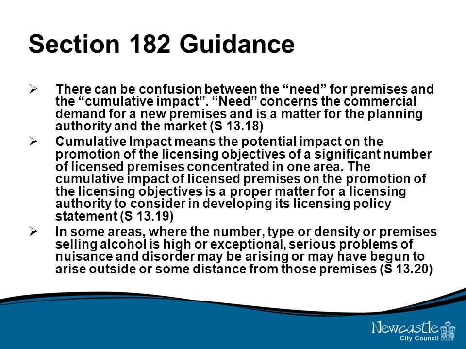 Section 182 Guidance  There can be confusion between the need for premises and the cumulative impact .