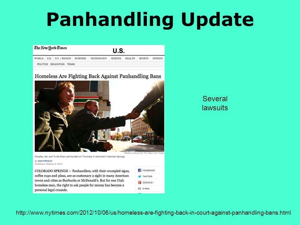 Panhandling Update http://www.nytimes.com/2012/10/06/us/homeless-are-fighting-back-in-court-against-panhandling-bans.html Several lawsuits