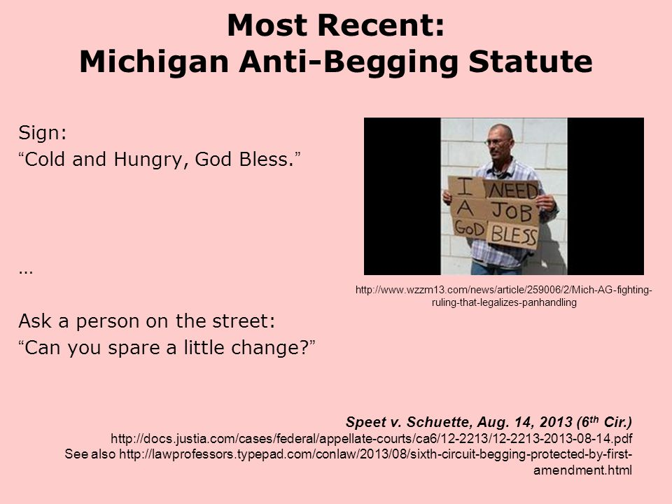 "Most Recent: Michigan Anti-Begging Statute Sign: ""Cold and Hungry, God Bless."" … Ask a person on the street: ""Can you spare a little change?"" Speet v."