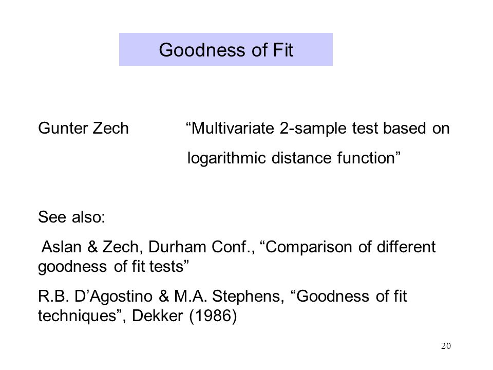20 Goodness of Fit Gunter Zech Multivariate 2-sample test based on logarithmic distance function See also: Aslan & Zech, Durham Conf., Comparison of different goodness of fit tests R.B.