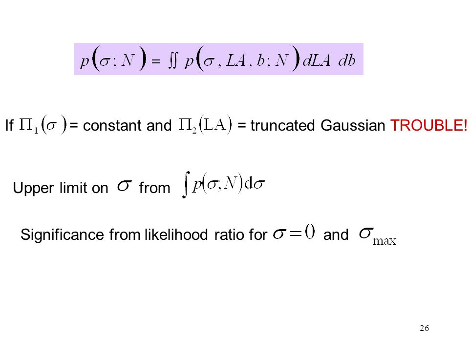 26 If = constant and = truncated Gaussian TROUBLE.