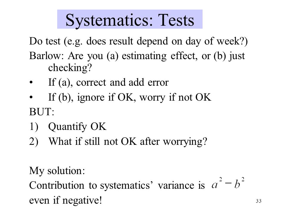 33 Systematics: Tests Do test (e.g.