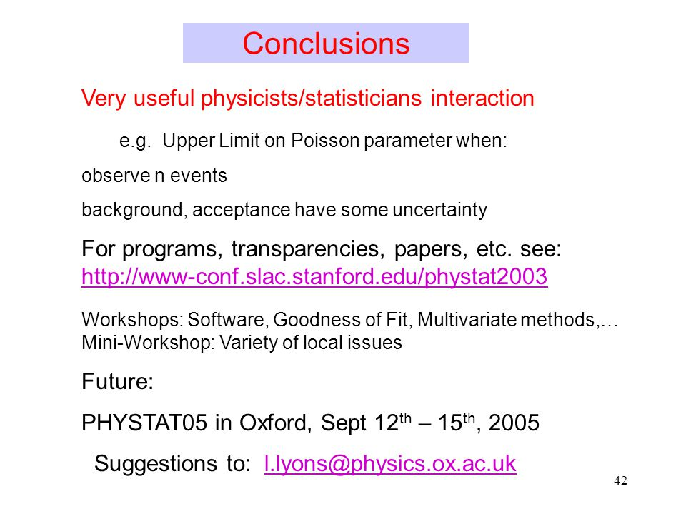 42 Conclusions Very useful physicists/statisticians interaction e.g.