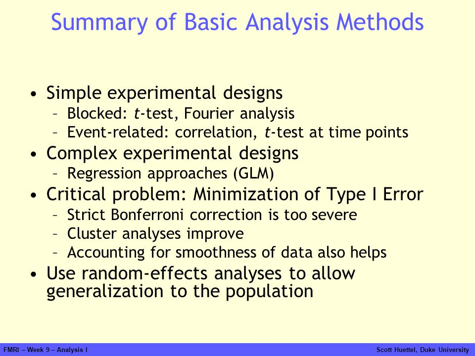 Summary of Basic Analysis Methods Simple experimental designs –Blocked: t-test, Fourier analysis –Event-related: correlation, t-test at time points Co