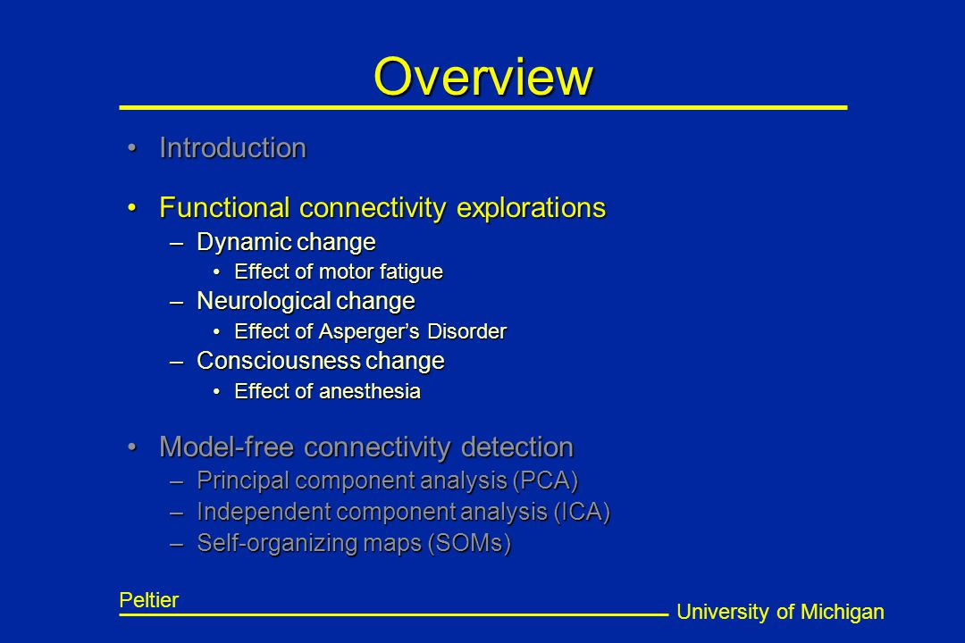 University of Michigan Peltier Overview IntroductionIntroduction Functional connectivity explorationsFunctional connectivity explorations –Dynamic cha