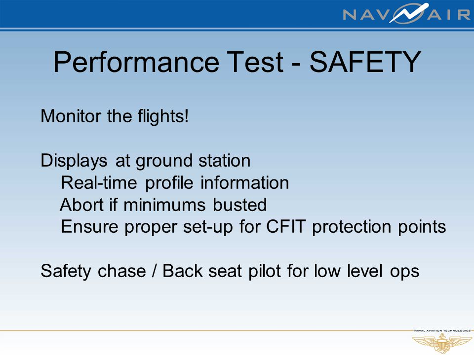 Performance Test - SAFETY Monitor the flights! Displays at ground station Real-time profile information Abort if minimums busted Ensure proper set-up