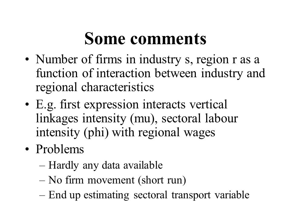 Some comments Number of firms in industry s, region r as a function of interaction between industry and regional characteristics E.g.