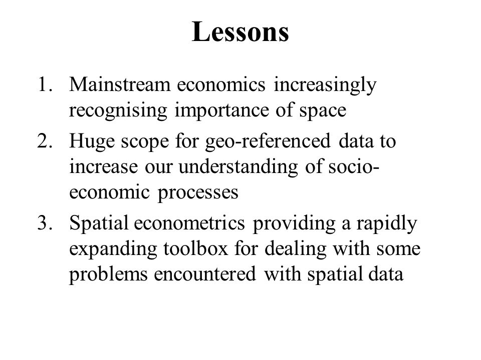 Lessons 1.Mainstream economics increasingly recognising importance of space 2.Huge scope for geo-referenced data to increase our understanding of soci