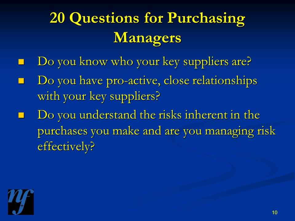 10 20 Questions for Purchasing Managers Do you know who your key suppliers are.