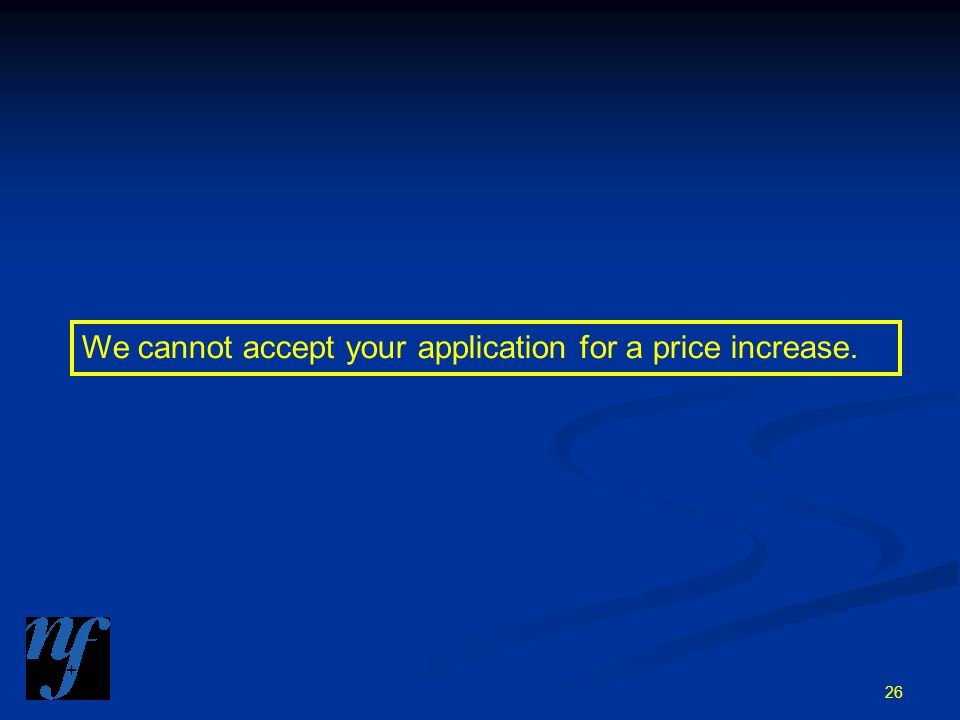 26 We cannot accept your application for a price increase.