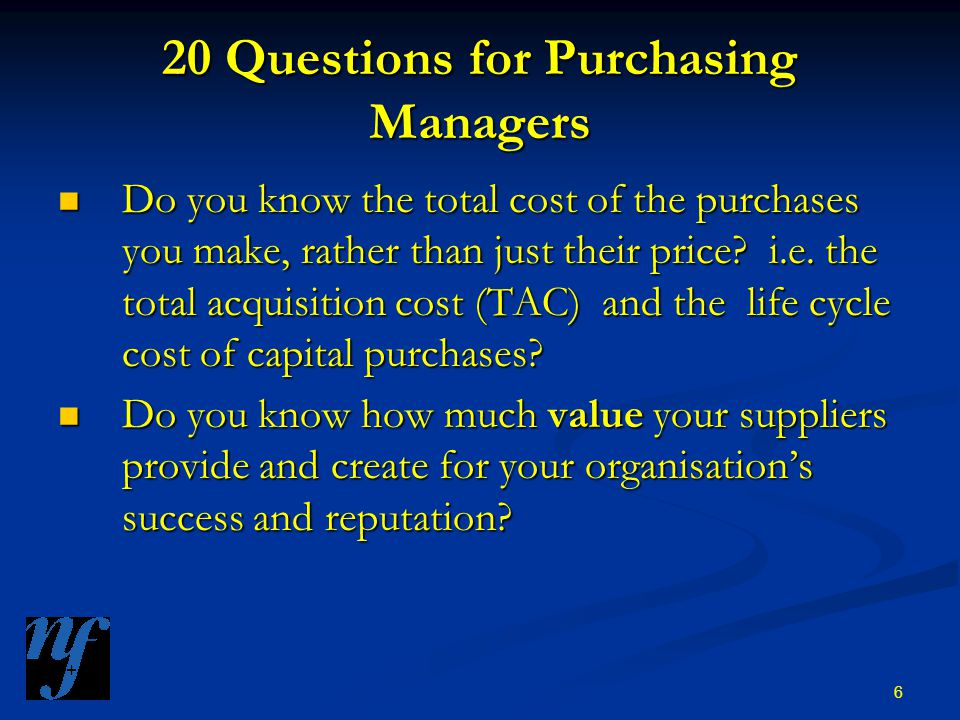 17 20 Questions for Purchasing Managers How do you support your purchasing people to ensure they achieve appropriate business benefits.