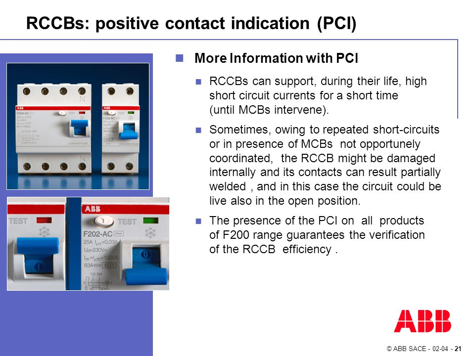© ABB SACE - 02-04 - 21 More Information with PCI RCCBs can support, during their life, high short circuit currents for a short time (until MCBs intervene).