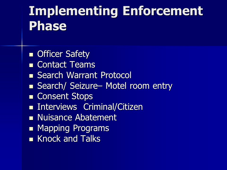 Implementing Enforcement Phase Officer Safety Officer Safety Contact Teams Contact Teams Search Warrant Protocol Search Warrant Protocol Search/ Seizu