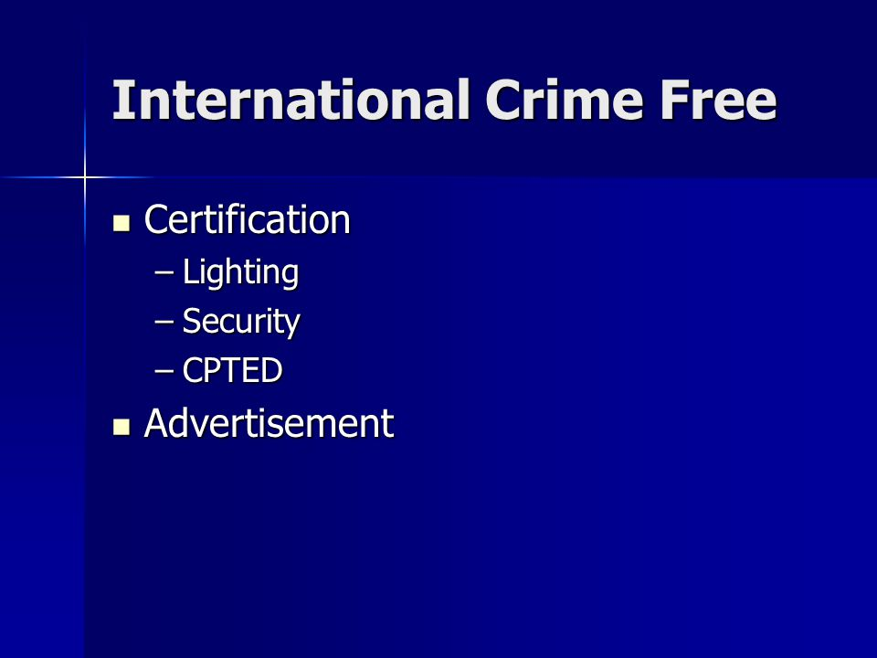 International Crime Free Certification Certification –Lighting –Security –CPTED Advertisement Advertisement