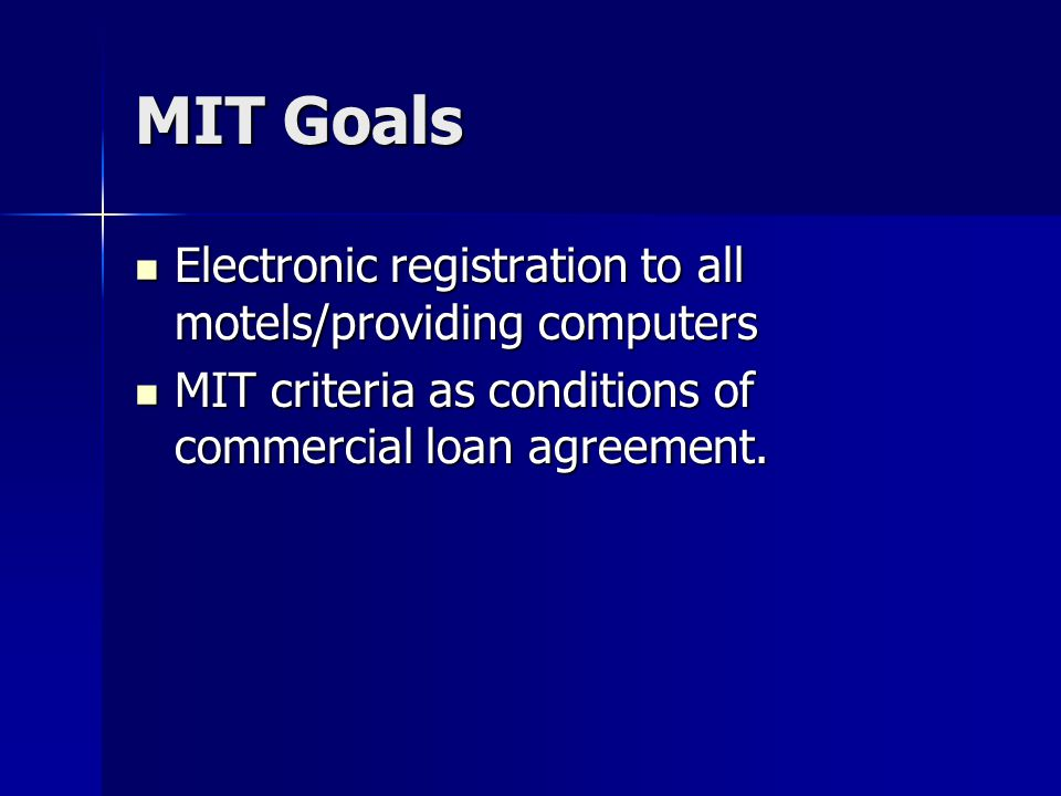MIT Goals Electronic registration to all motels/providing computers Electronic registration to all motels/providing computers MIT criteria as conditio