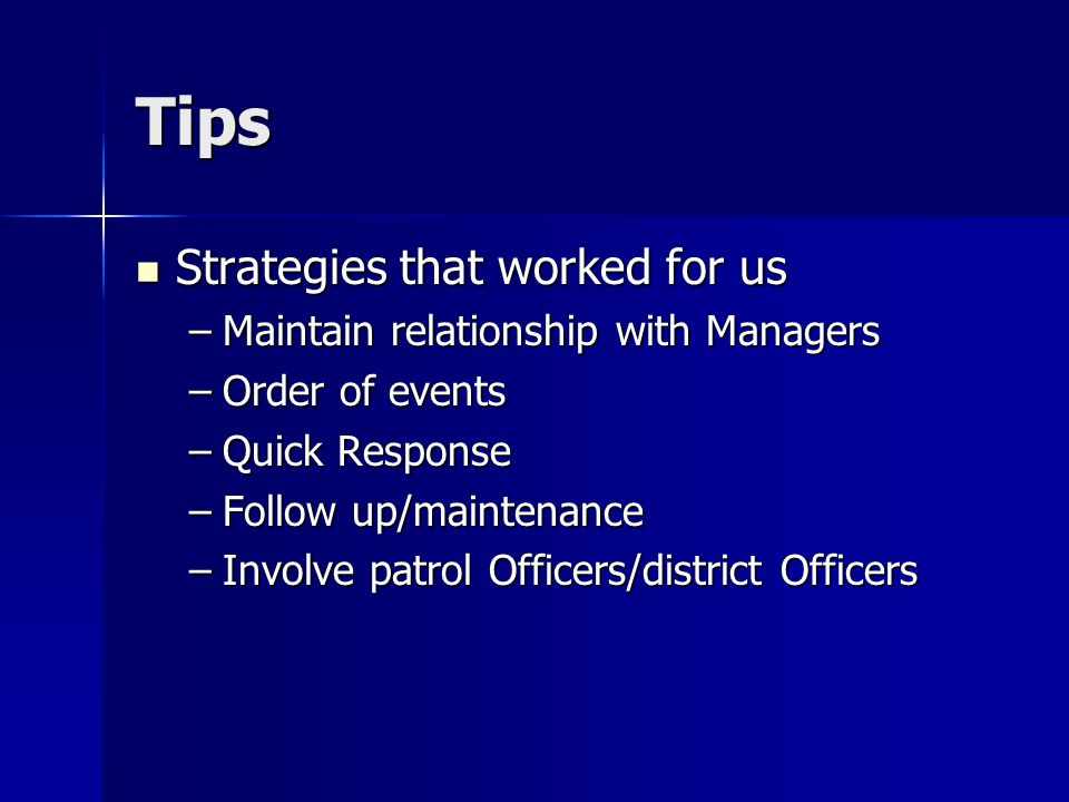 Tips Strategies that worked for us Strategies that worked for us –Maintain relationship with Managers –Order of events –Quick Response –Follow up/main