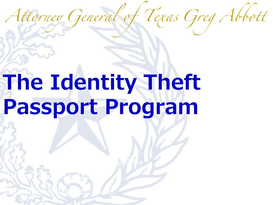 The Identity Theft Passport Program Rod Napier Identity Theft Passport Program Office: 512.936.2881 rod.napier@oag.state.tx.us