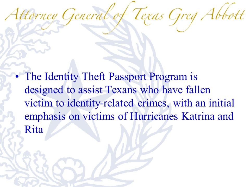The Identity Theft Passport Program is designed to assist Texans who have fallen victim to identity-related crimes, with an initial emphasis on victim