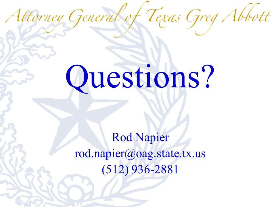 Questions Rod Napier rod.napier@oag.state.tx.us (512) 936-2881