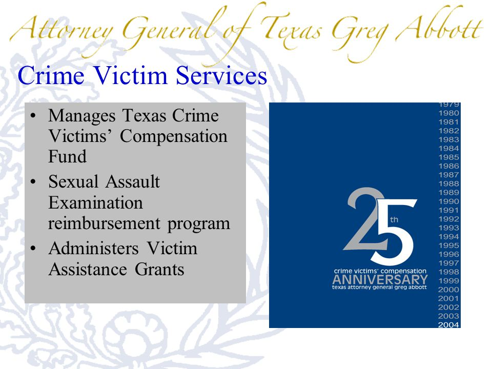 Crime Victim Services Manages Texas Crime Victims' Compensation Fund Sexual Assault Examination reimbursement program Administers Victim Assistance Grants