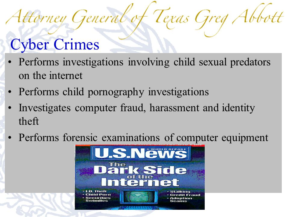 Cyber Crimes Performs investigations involving child sexual predators on the internet Performs child pornography investigations Investigates computer