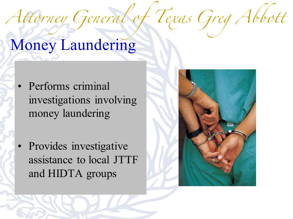 Money Laundering Performs criminal investigations involving money laundering Provides investigative assistance to local JTTF and HIDTA groups