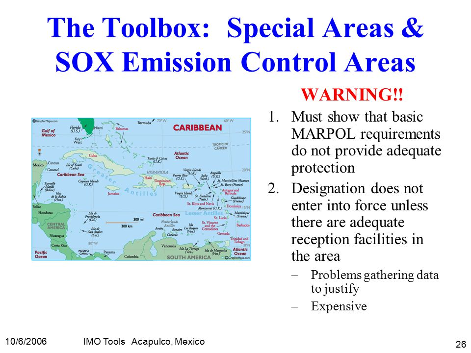 10/6/2006IMO Tools Acapulco, Mexico 26 The Toolbox: Special Areas & SOX Emission Control Areas WARNING!.