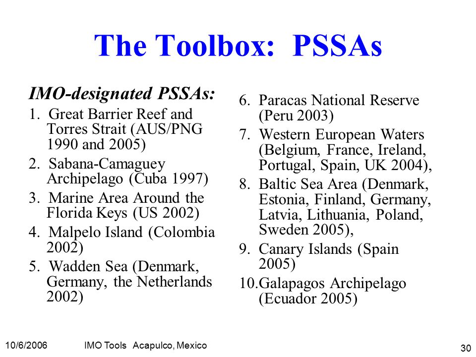 10/6/2006IMO Tools Acapulco, Mexico 30 The Toolbox: PSSAs IMO-designated PSSAs: 1.