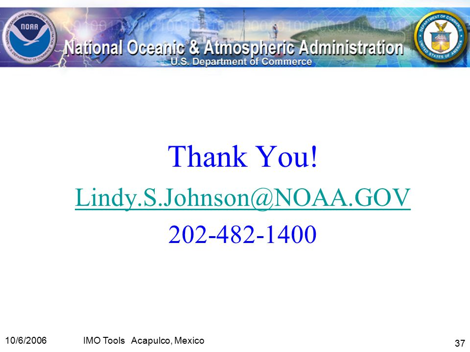 10/6/2006IMO Tools Acapulco, Mexico 37 Thank You! Lindy.S.Johnson@NOAA.GOV 202-482-1400