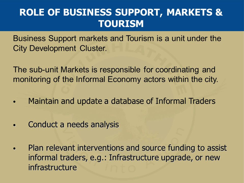 Business Support markets and Tourism is a unit under the City Development Cluster. The sub-unit Markets is responsible for coordinating and monitoring