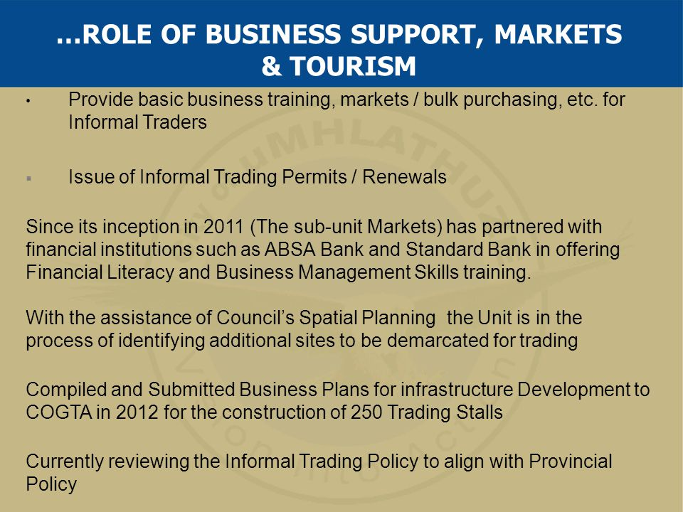 Provide basic business training, markets / bulk purchasing, etc. for Informal Traders  Issue of Informal Trading Permits / Renewals Since its incepti