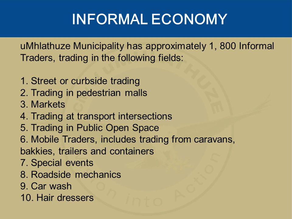 uMhlathuze Municipality has approximately 1, 800 Informal Traders, trading in the following fields: 1. Street or curbside trading 2. Trading in pedest