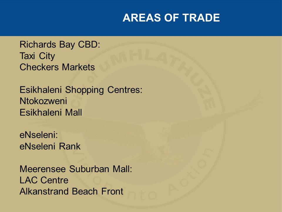 Richards Bay CBD: Taxi City Checkers Markets Esikhaleni Shopping Centres: Ntokozweni Esikhaleni Mall eNseleni: eNseleni Rank Meerensee Suburban Mall: LAC Centre Alkanstrand Beach Front AREAS OF TRADE