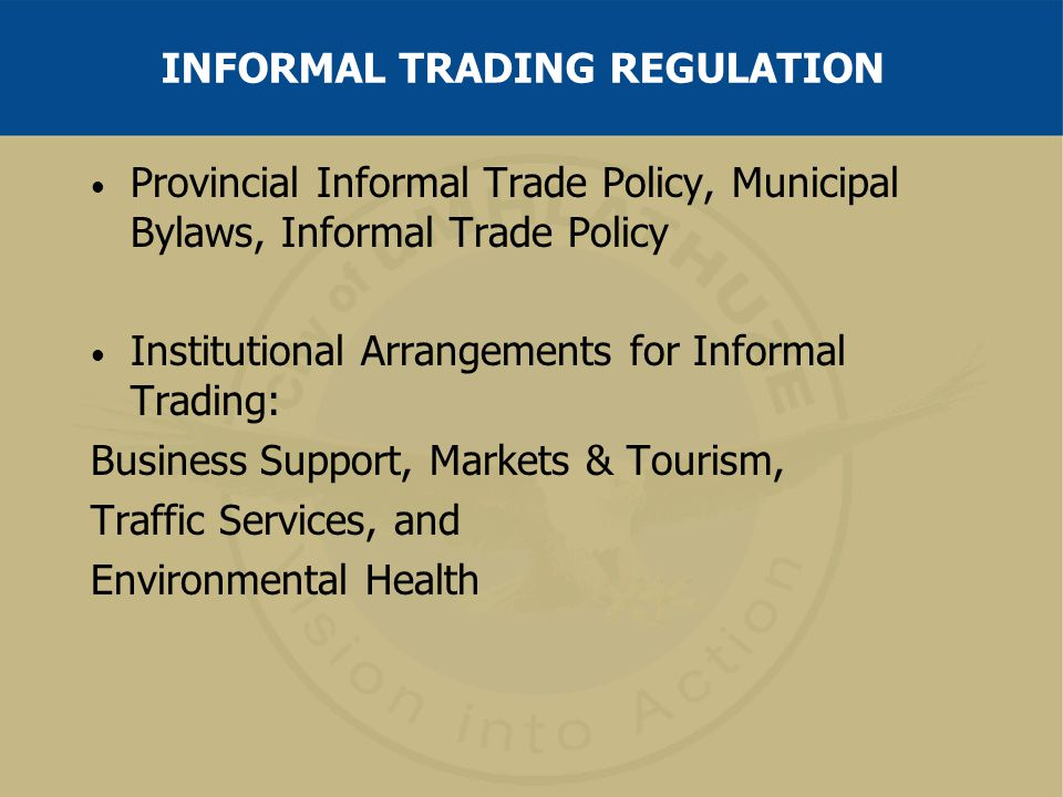 INFORMAL TRADING REGULATION Provincial Informal Trade Policy, Municipal Bylaws, Informal Trade Policy Institutional Arrangements for Informal Trading: