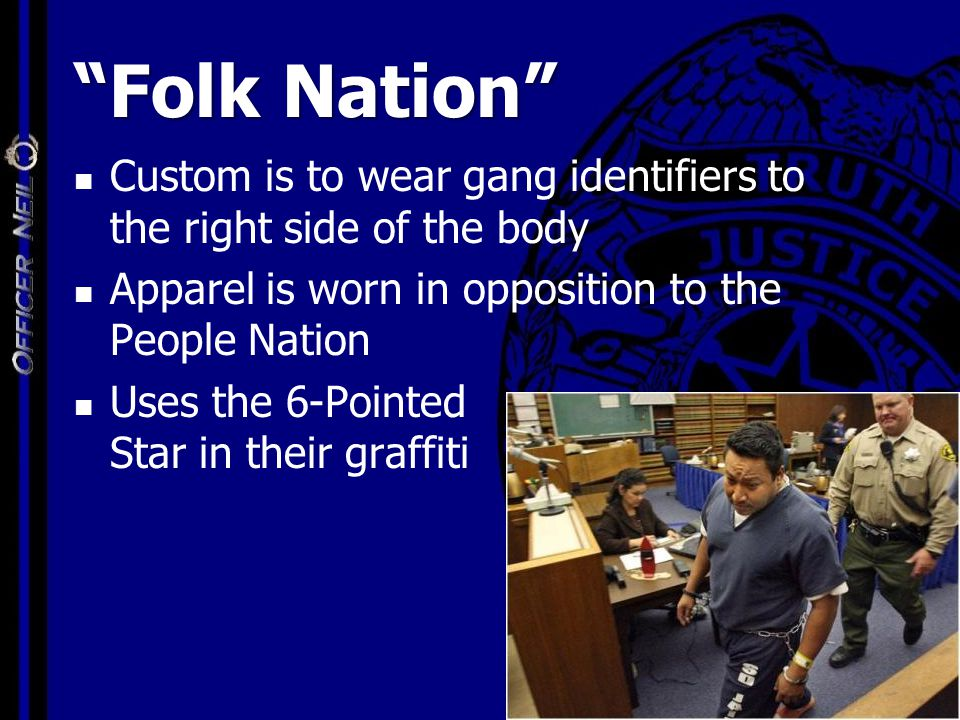"""Folk Nation"" Custom is to wear gang identifiers to the right side of the body Apparel is worn in opposition to the People Nation Uses the 6-Pointed S"