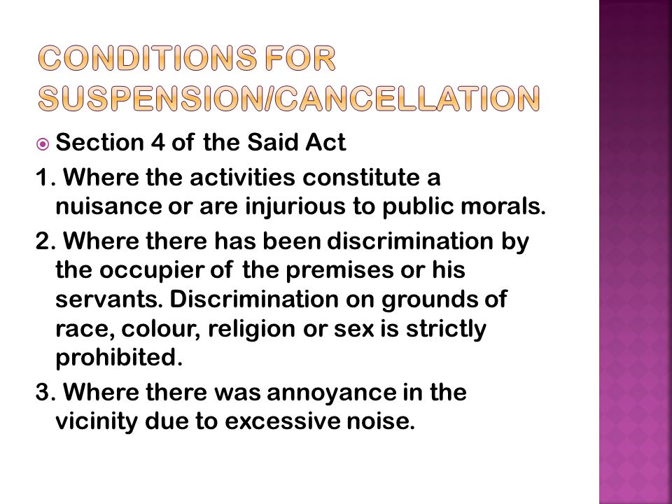  Section 4 of the Said Act 1. Where the activities constitute a nuisance or are injurious to public morals. 2. Where there has been discrimination by