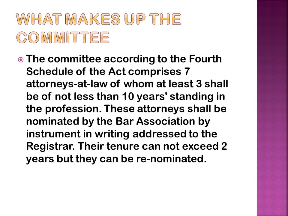  The committee according to the Fourth Schedule of the Act comprises 7 attorneys-at-law of whom at least 3 shall be of not less than 10 years' standi
