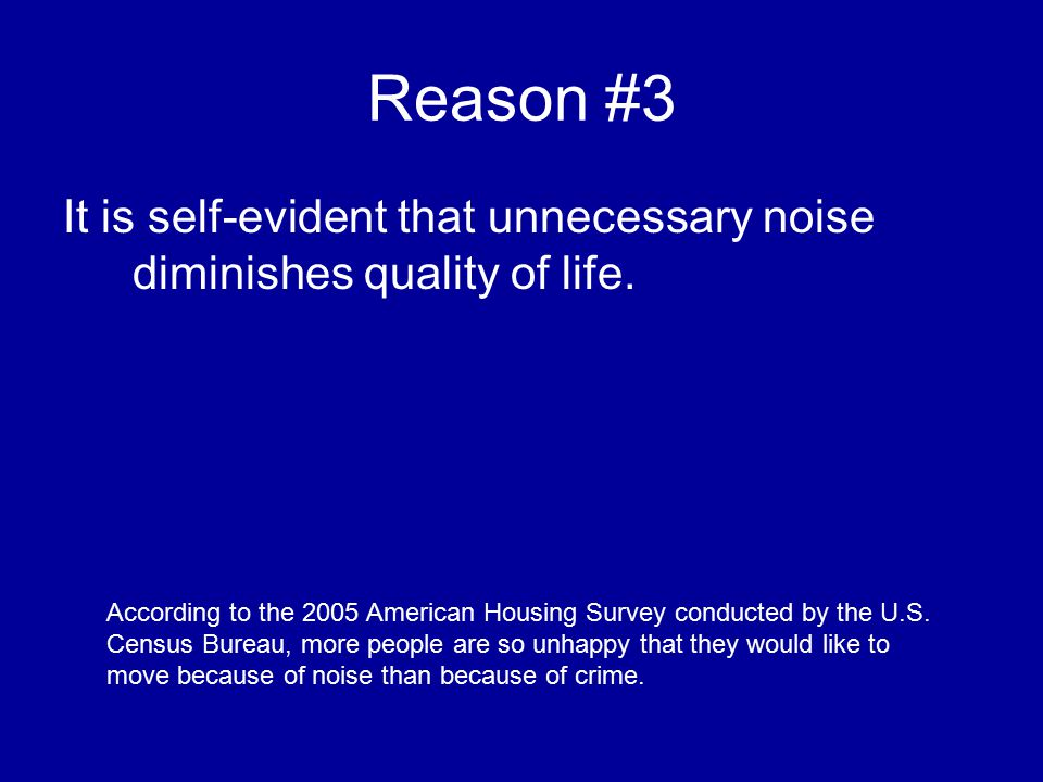 Reason #3 It is self-evident that unnecessary noise diminishes quality of life.