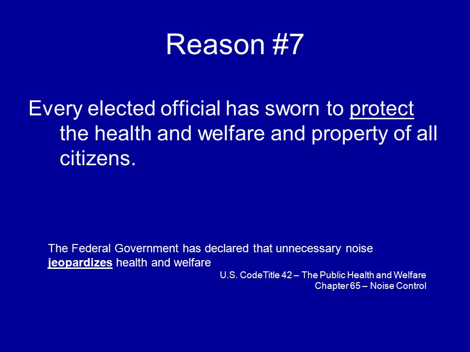 Reason #7 Every elected official has sworn to protect the health and welfare and property of all citizens.