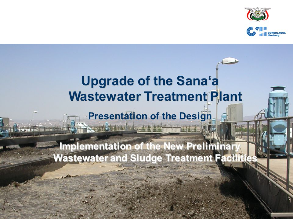14.03.2005Upgrade of Sana'a WWTP1 Upgrade of the Sana'a Wastewater Treatment Plant Presentation of the Design Implementation of the New Preliminary Wa